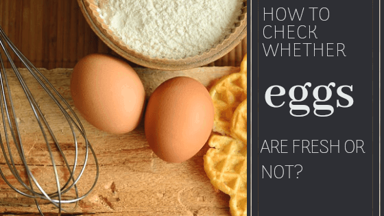 How to check whether eggs are fresh or not