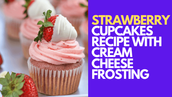 Delicious strawberry cupcakes recipe with cream cheese frosting