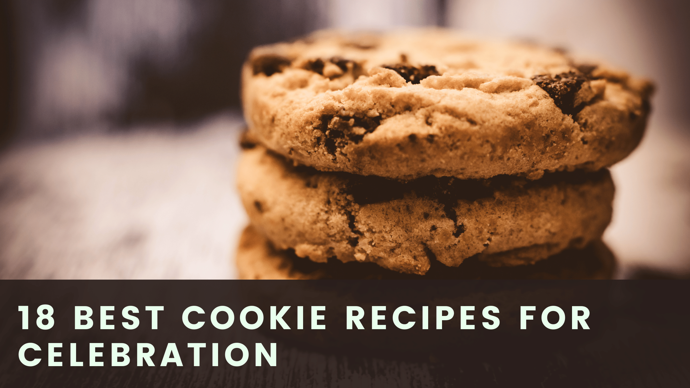 18 best Cookie Recipes For Celebration