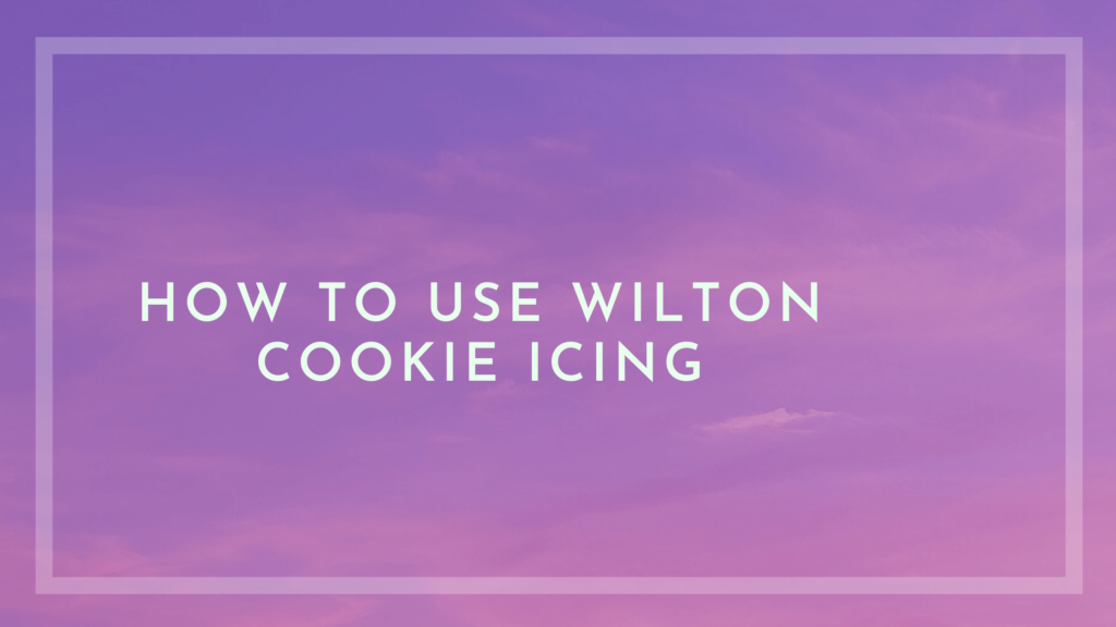 How to Use Wilton Cookie Icing